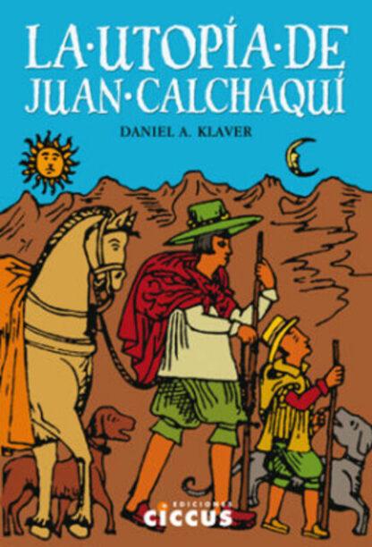 La utopía de Juan Calchaquí