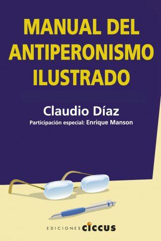 Manual del antiperonismo ilustrado claudio diaz