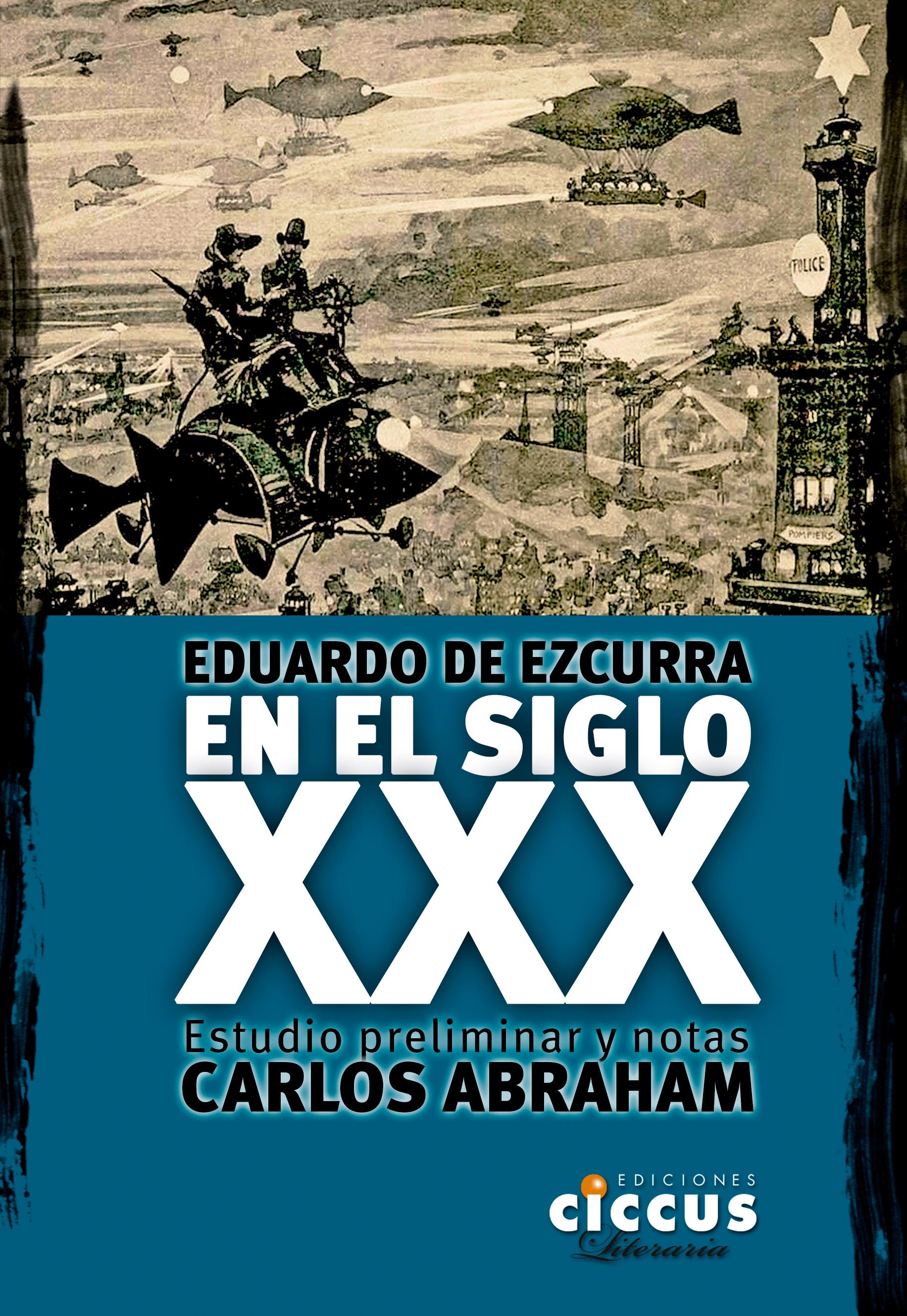 Resultado de imagen para EZCURRA, Eduardo de. En el siglo XXX, Estudio preliminar y notas: Carlos Abraham, Buenos Aires, Ciccus, 2018. (Ciencia Ficción)
