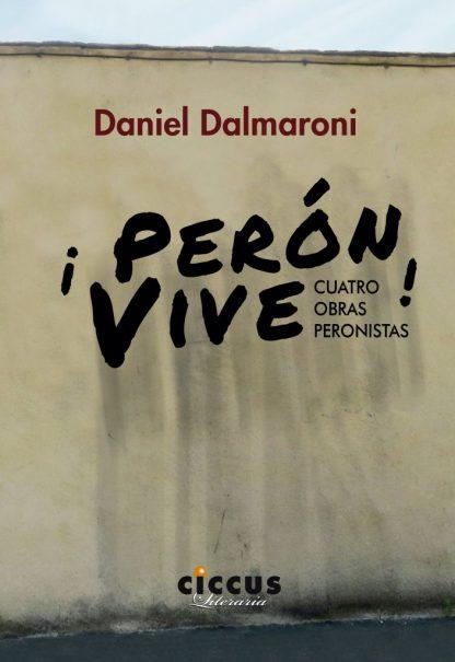 ¡perón vive! daniel dalmaroni