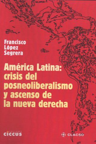 América Latina: Crisis del posneoliberalismo y ascenso de la nueva derecha