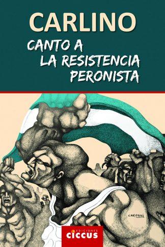 Canto a la Resistencia peronista alfredo carlino