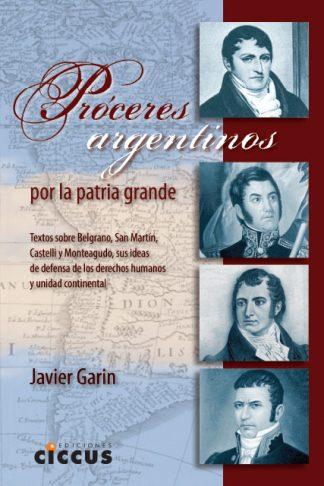 Próceres argentinos por la patria grande javier garin