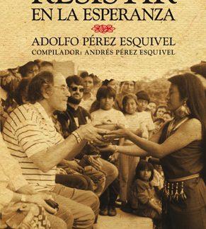 Libro resistir la esperanza Adolfo Pérez Esquivel