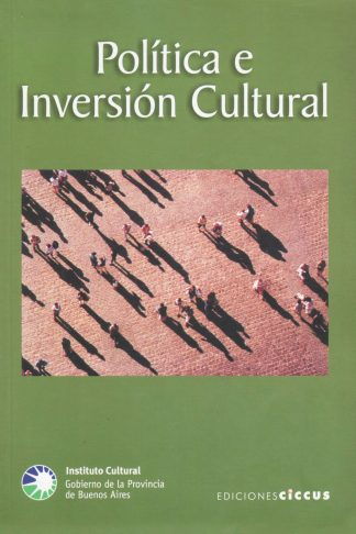 Libro Política e inversión cultural EDICIONES CICCUS