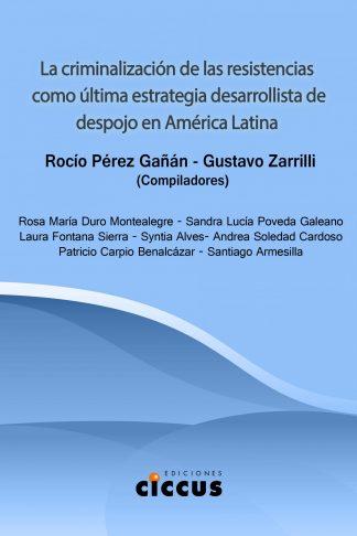 La criminalización de las resistencias como última estrategia desarrollista de despojo en América Latina