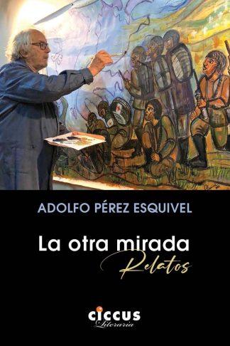 La otra mirada Adolfo Pérez Esquivel